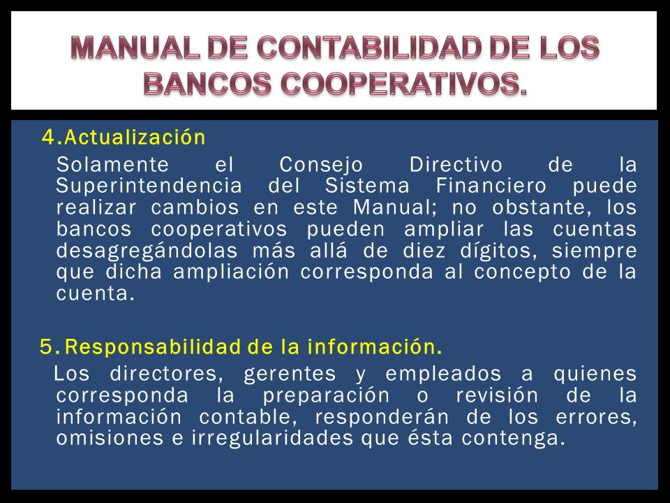 4.Actualización Solamente el Consejo Directivo de la Superintendencia del Sistema Financiero puede realizar cambios en este Manual; no obstante, los b
