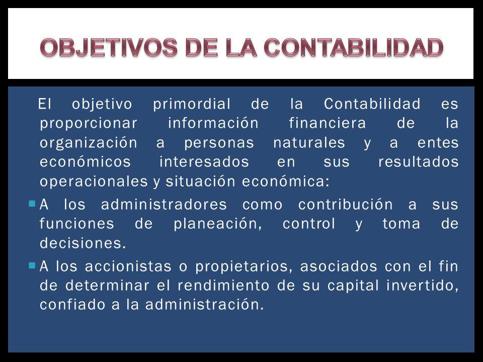 El objetivo primordial de la Contabilidad es proporcionar información financiera de la organización a personas naturales y a entes económicos interesa