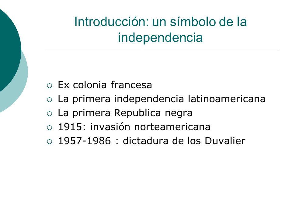 Introducción: un símbolo de la independencia Ex colonia francesa La primera independencia latinoamericana La primera Republica negra 1915: invasión no