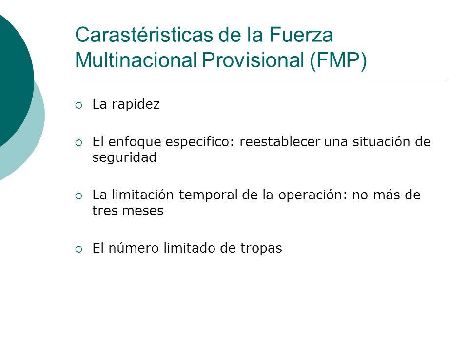 Carastéristicas de la Fuerza Multinacional Provisional (FMP) La rapidez El enfoque especifico: reestablecer una situación de seguridad La limitación t