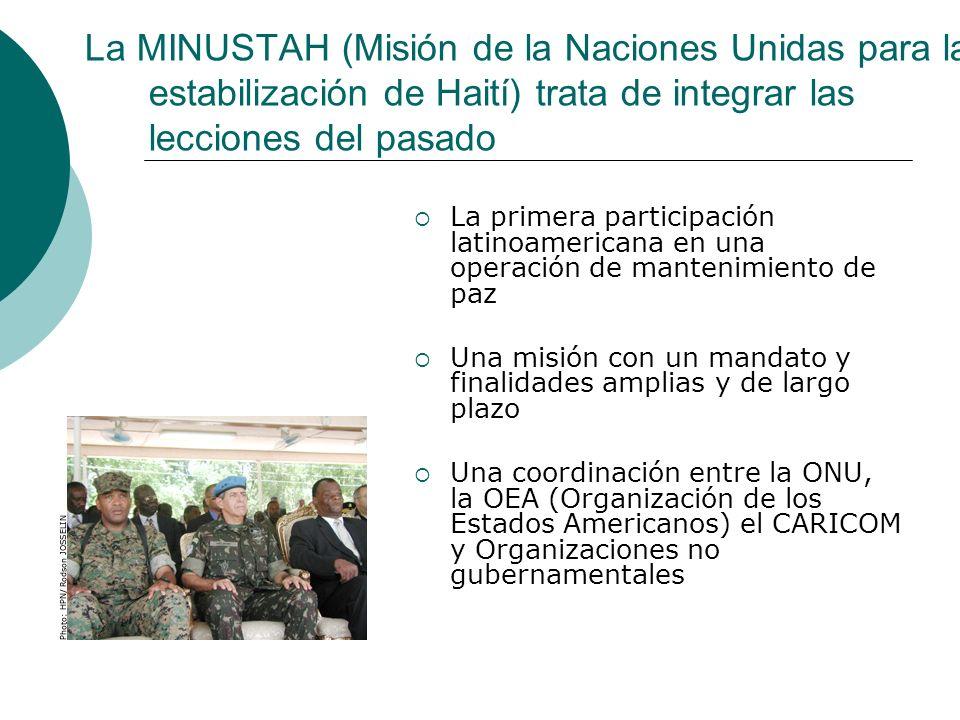 La MINUSTAH (Misión de la Naciones Unidas para la estabilización de Haití) trata de integrar las lecciones del pasado La primera participación latinoa