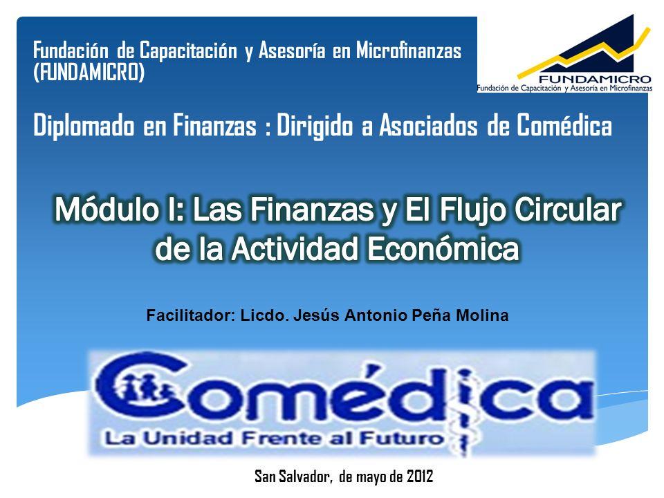 Fundación de Capacitación y Asesoría en Microfinanzas (FUNDAMICRO) Diplomado en Finanzas : Dirigido a Asociados de Comédica Facilitador: Licdo. Jesús