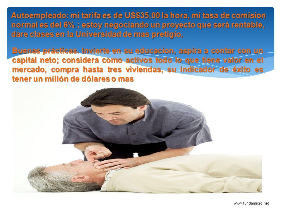 www.fundamicro.net Autoempleado: mi tarifa es de US$35.00 la hora, mi tasa de comision normal es del 6% ; estoy negociando un proyecto que será rentab