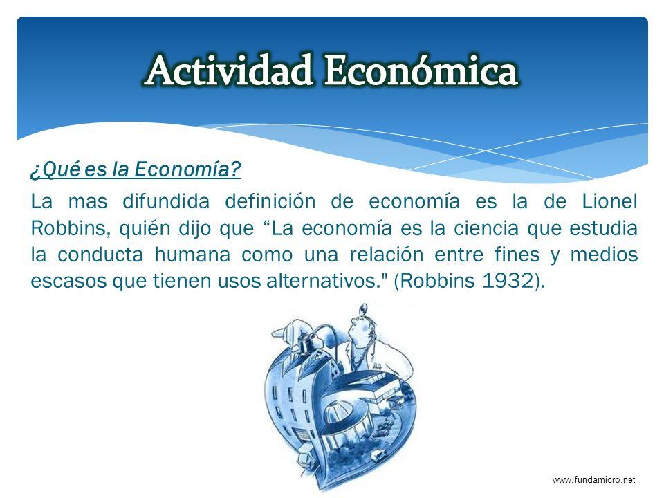 www.fundamicro.net ¿Qué es la Economía? La mas difundida definición de economía es la de Lionel Robbins, quién dijo que La economía es la ciencia que