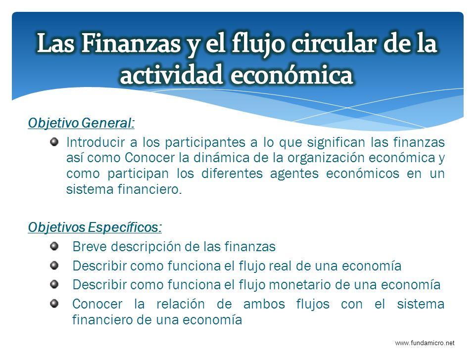 www.fundamicro.net Objetivo General: Introducir a los participantes a lo que significan las finanzas así como Conocer la dinámica de la organización e