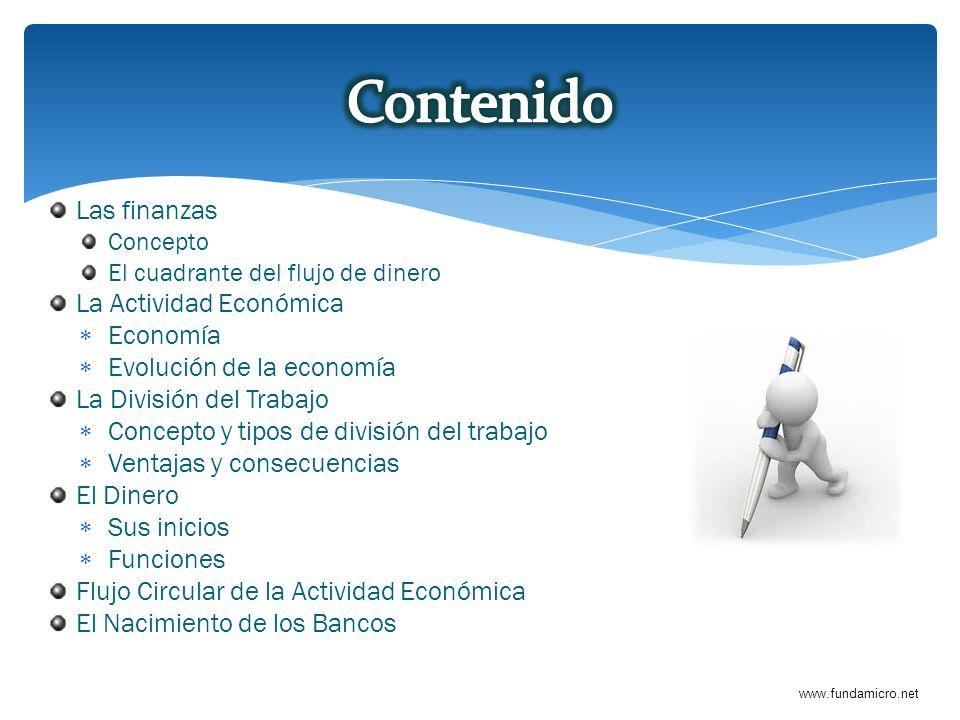 www.fundamicro.net Las finanzas Concepto El cuadrante del flujo de dinero La Actividad Económica Economía Evolución de la economía La División del Tra