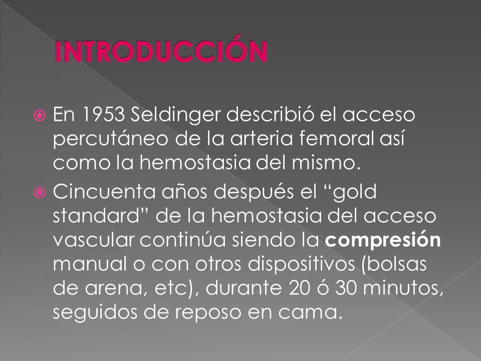 En 1953 Seldinger describió el acceso percutáneo de la arteria femoral así como la hemostasia del mismo. Cincuenta años después el gold standard de la
