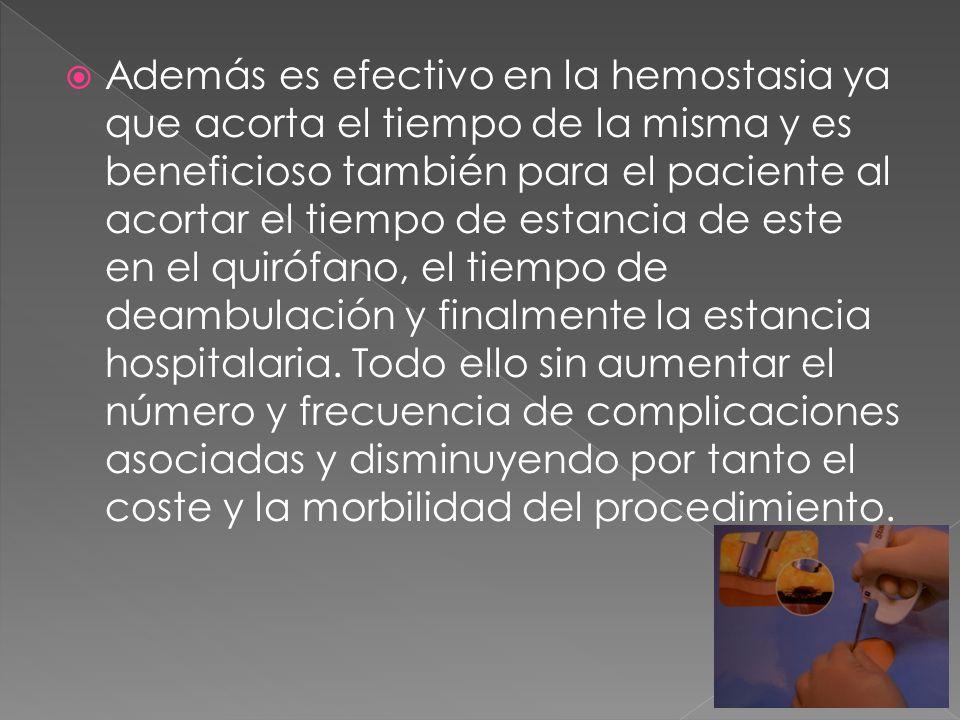 Además es efectivo en la hemostasia ya que acorta el tiempo de la misma y es beneficioso también para el paciente al acortar el tiempo de estancia de