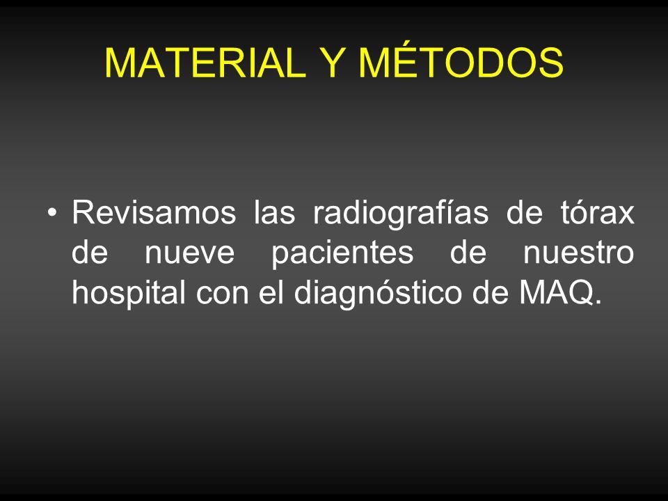 MATERIAL Y MÉTODOS Revisamos las radiografías de tórax de nueve pacientes de nuestro hospital con el diagnóstico de MAQ.