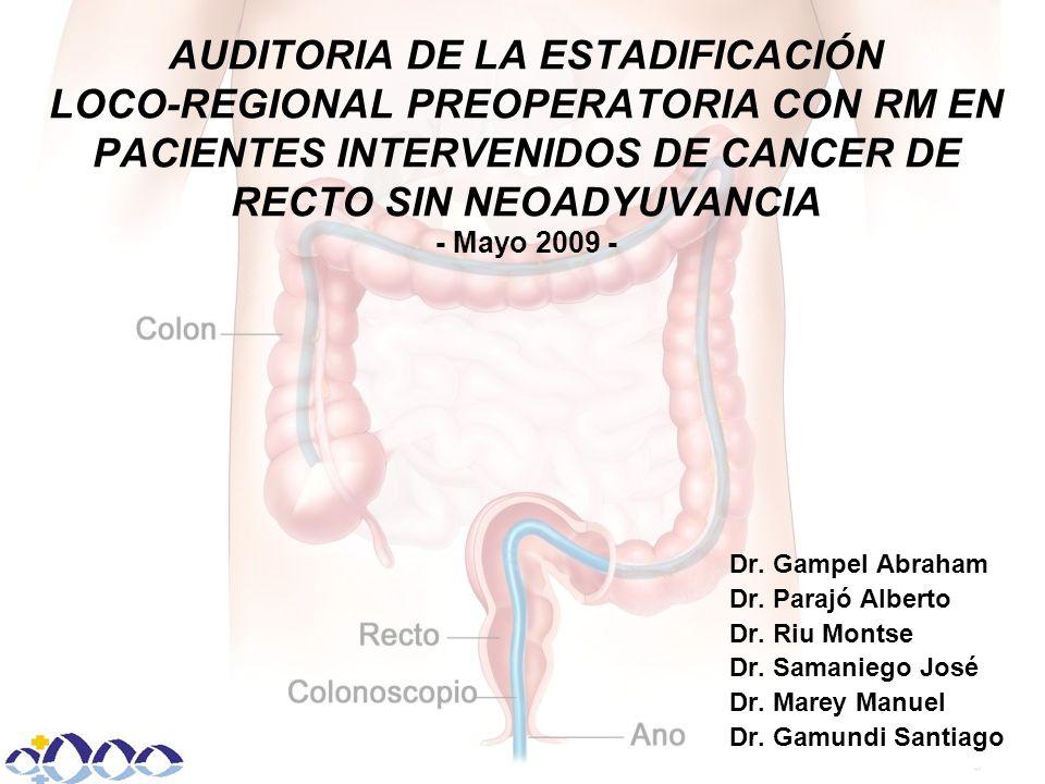 AUDITORIA DE LA ESTADIFICACIÓN LOCO-REGIONAL PREOPERATORIA CON RM EN PACIENTES INTERVENIDOS DE CANCER DE RECTO SIN NEOADYUVANCIA - Mayo 2009 - Dr.