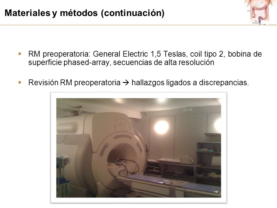 Materiales y métodos (continuación) RM preoperatoria: General Electric 1,5 Teslas, coil tipo 2, bobina de superficie phased-array, secuencias de alta
