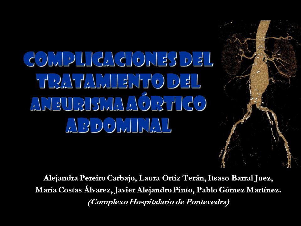 COMPLICACIONES DEL TRATAMIENTO DEL ANEURISMA AÓRTICO ABDOMINAL Alejandra Pereiro Carbajo, Laura Ortiz Terán, Itsaso Barral Juez, María Costas Álvarez,