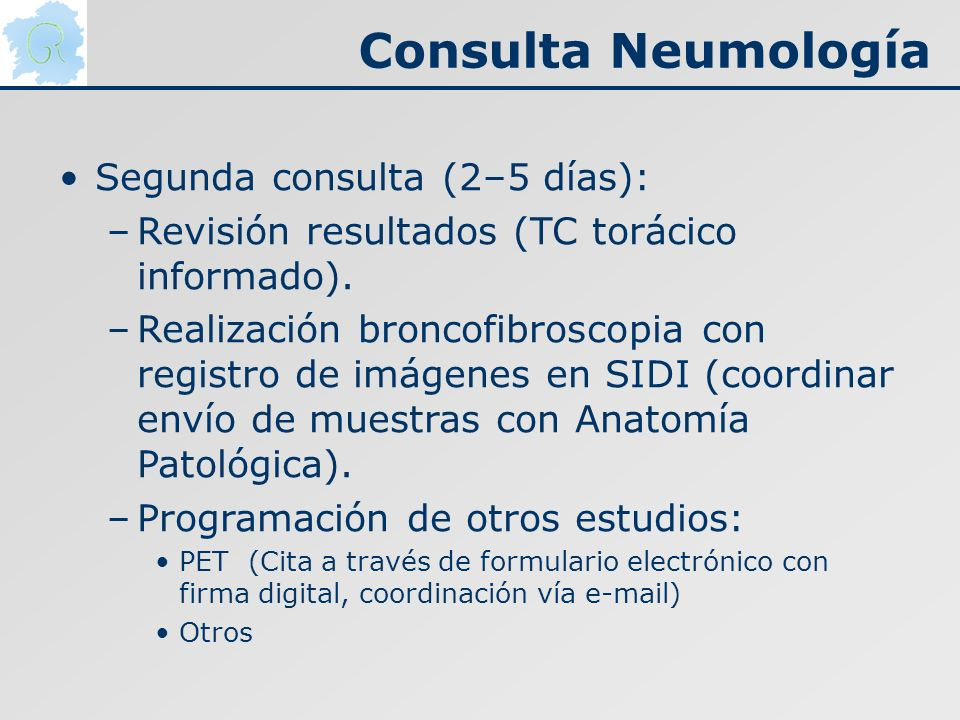 Consulta Neumología Segunda consulta (2–5 días): –Revisión resultados (TC torácico informado). –Realización broncofibroscopia con registro de imágenes