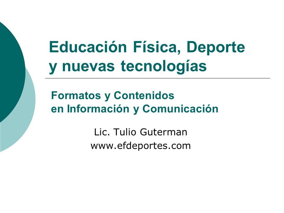 Educación Física, Deporte y nuevas tecnologías Lic. Tulio Guterman www.efdeportes.com Formatos y Contenidos en Información y Comunicación