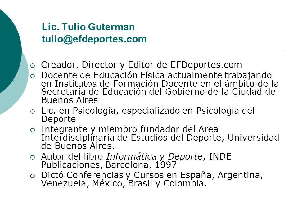 Lic. Tulio Guterman tulio@efdeportes.com Creador, Director y Editor de EFDeportes.com Docente de Educación Física actualmente trabajando en Institutos