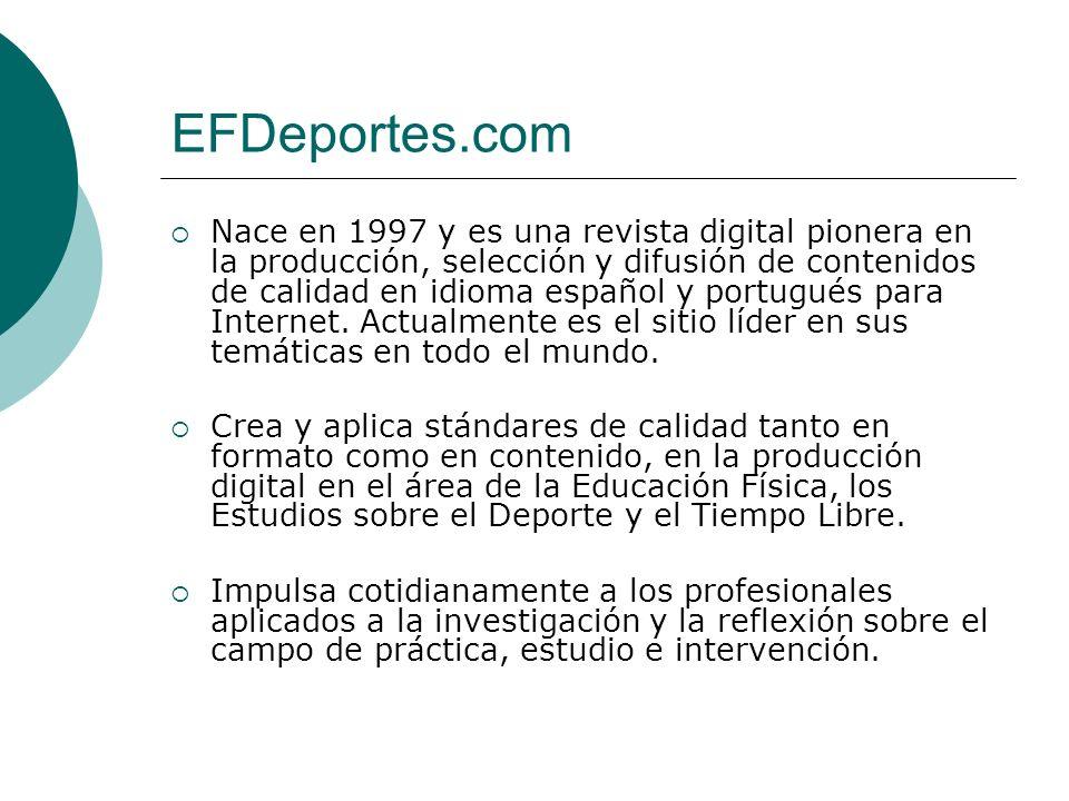 EFDeportes.com Nace en 1997 y es una revista digital pionera en la producción, selección y difusión de contenidos de calidad en idioma español y portugués para Internet.