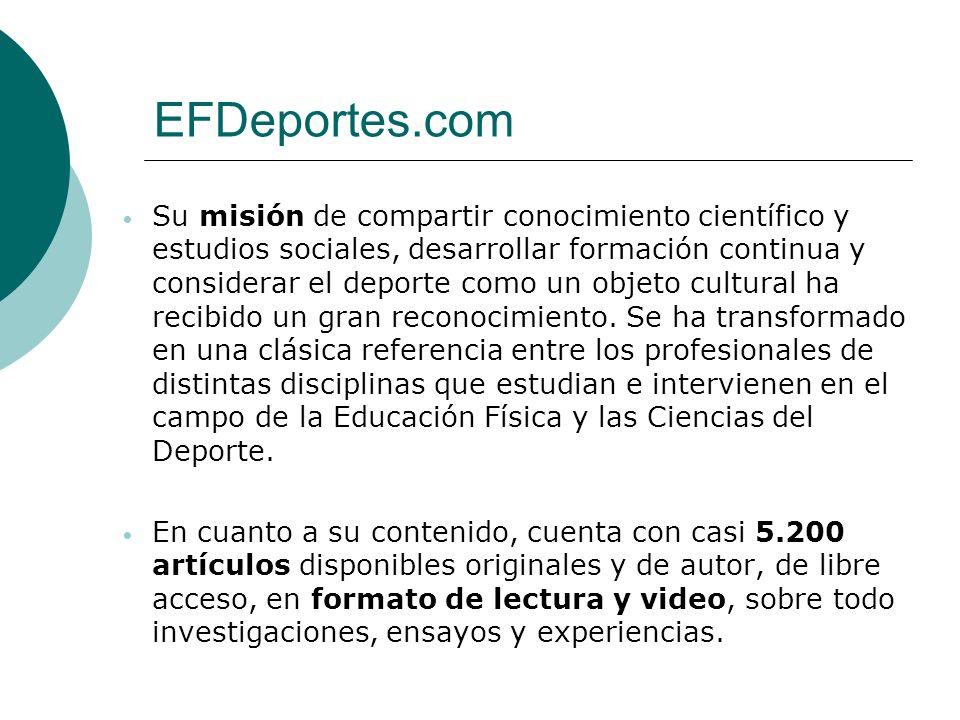 EFDeportes.com Su misión de compartir conocimiento científico y estudios sociales, desarrollar formación continua y considerar el deporte como un objeto cultural ha recibido un gran reconocimiento.