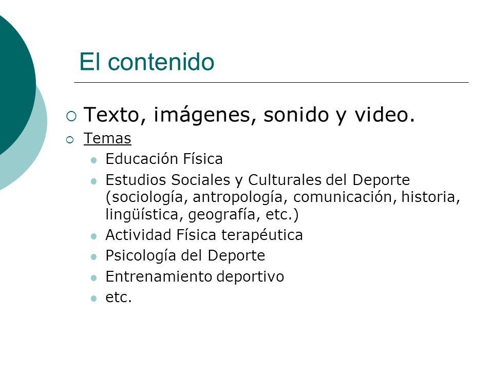 El contenido Texto, imágenes, sonido y video. Temas Educación Física Estudios Sociales y Culturales del Deporte (sociología, antropología, comunicació
