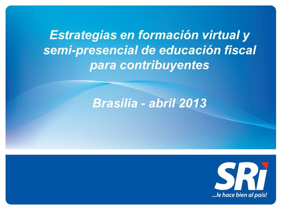 Estrategias en formación virtual y semi-presencial de educación fiscal para contribuyentes Brasilia - abril 2013