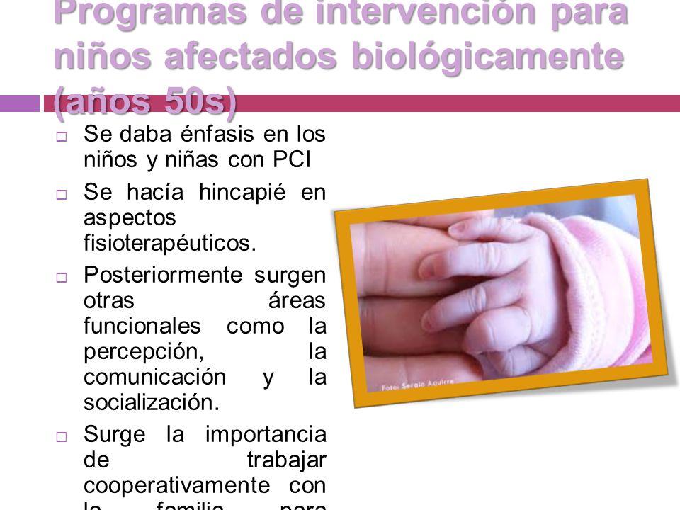 Programas de intervención para niños afectados biológicamente (años 50s) Se daba énfasis en los niños y niñas con PCI Se hacía hincapié en aspectos fisioterapéuticos.