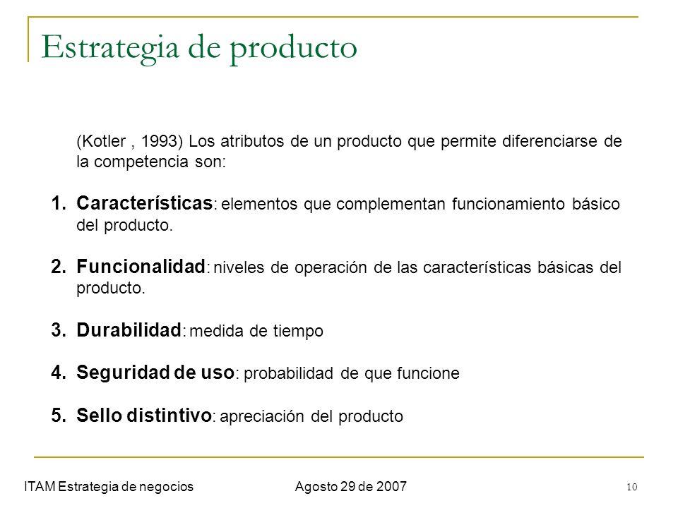 10 Estrategia de producto ITAM Estrategia de negociosAgosto 29 de 2007 (Kotler, 1993) Los atributos de un producto que permite diferenciarse de la com