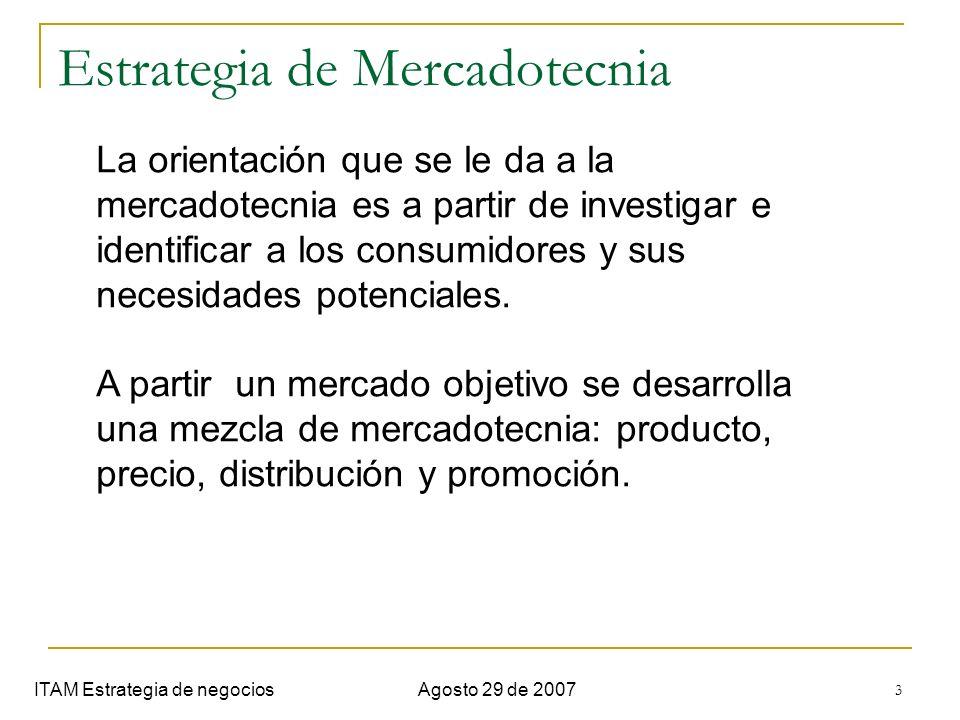 4 Estrategias de cobertura ITAM Estrategia de negociosAgosto 29 de 2007 Mercadotecnia indiferenciada : No reconoce segmentos, se concentra en aspectos comunes de las necesidades y no de las diferencias.