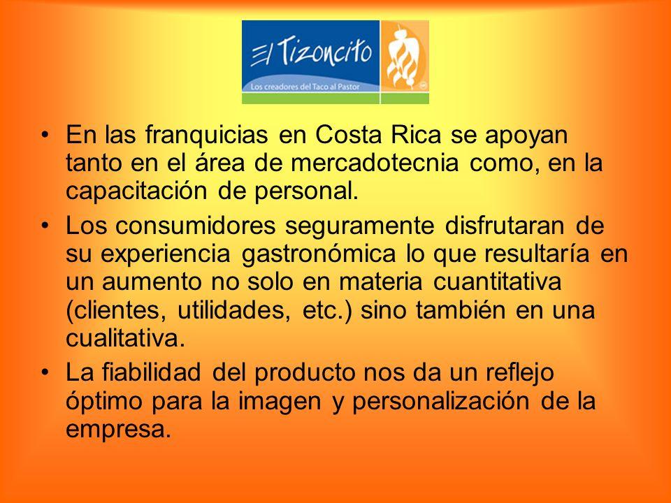En las franquicias en Costa Rica se apoyan tanto en el área de mercadotecnia como, en la capacitación de personal.