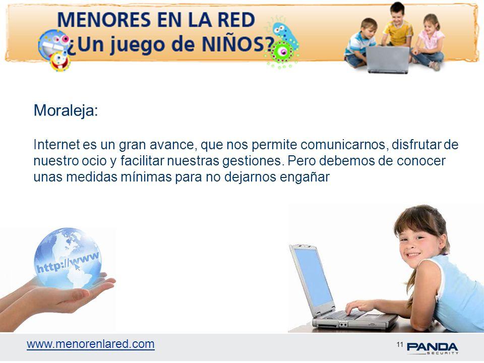 www.menorenlared.com 11 Moraleja: Internet es un gran avance, que nos permite comunicarnos, disfrutar de nuestro ocio y facilitar nuestras gestiones.