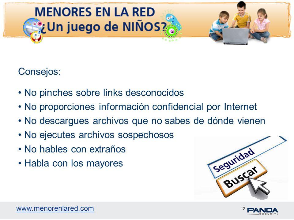 www.menorenlared.com 12 Consejos: No pinches sobre links desconocidos No proporciones información confidencial por Internet No descargues archivos que