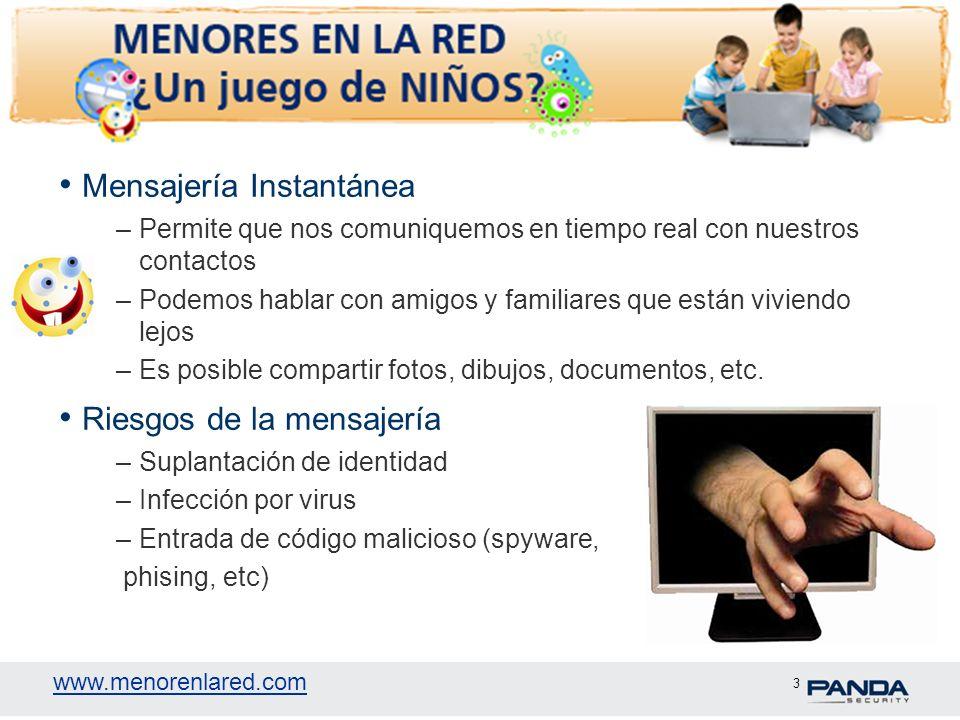 www.menorenlared.com 3 Mensajería Instantánea –Permite que nos comuniquemos en tiempo real con nuestros contactos –Podemos hablar con amigos y familia