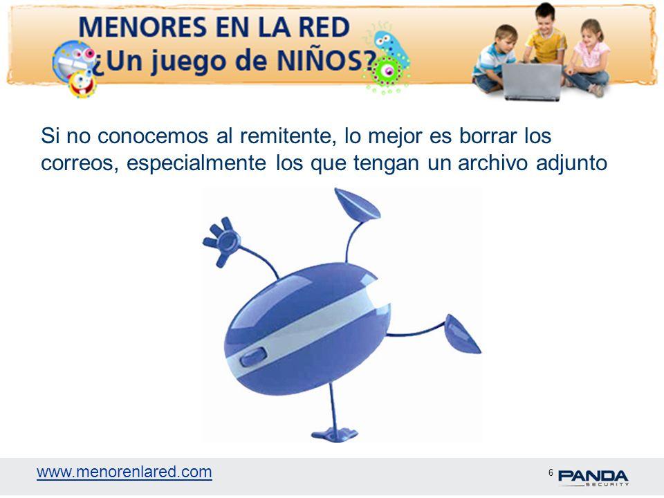 www.menorenlared.com 6 Si no conocemos al remitente, lo mejor es borrar los correos, especialmente los que tengan un archivo adjunto