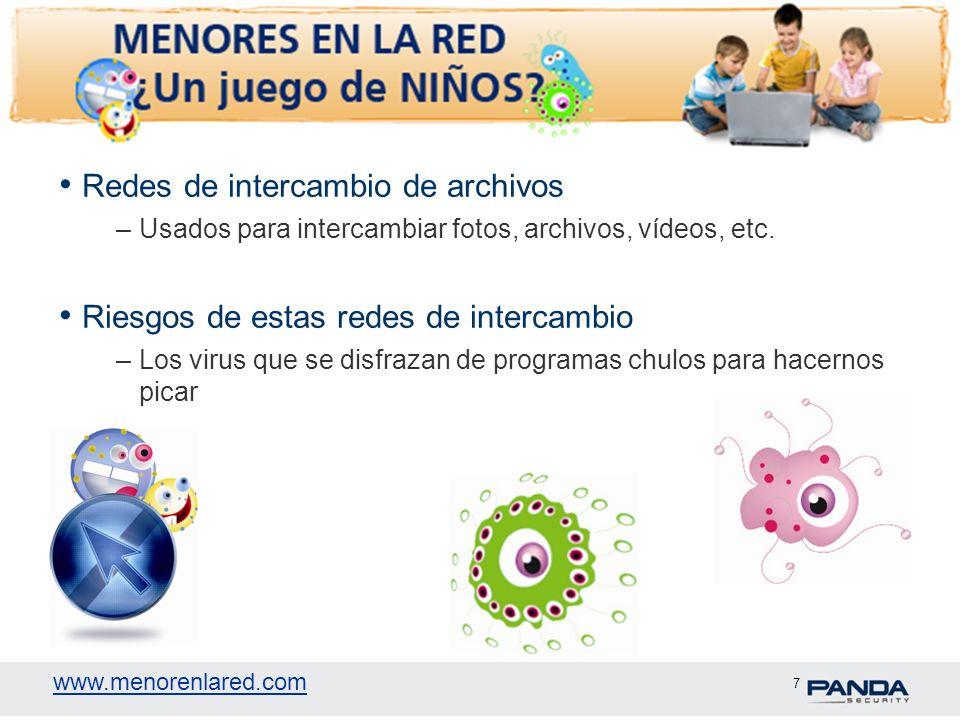 www.menorenlared.com 7 Redes de intercambio de archivos –Usados para intercambiar fotos, archivos, vídeos, etc. Riesgos de estas redes de intercambio