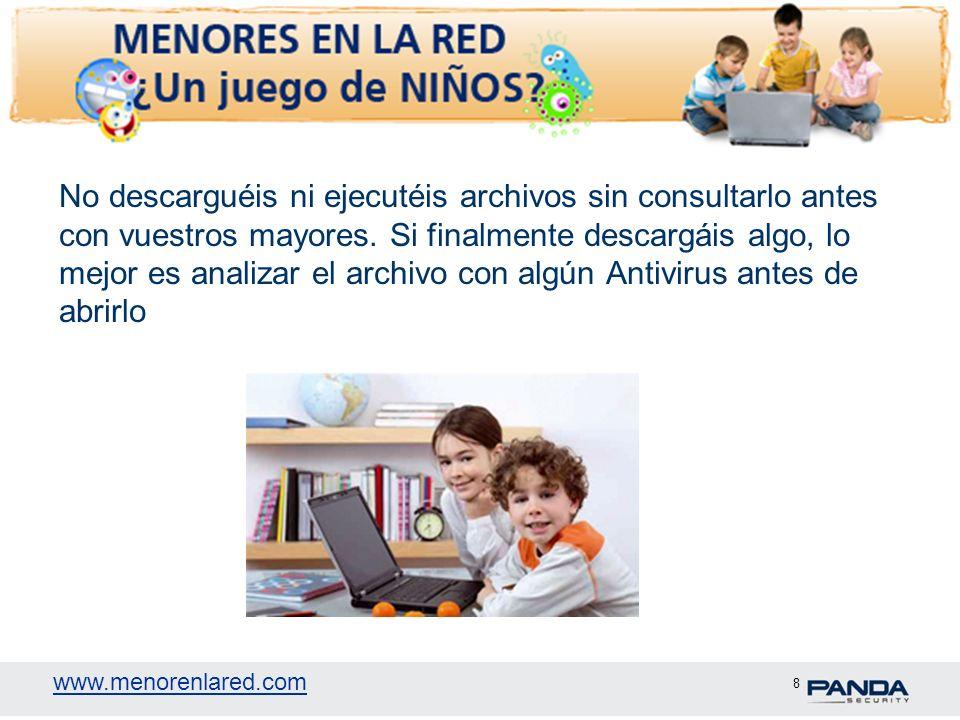 www.menorenlared.com 8 No descarguéis ni ejecutéis archivos sin consultarlo antes con vuestros mayores. Si finalmente descargáis algo, lo mejor es ana