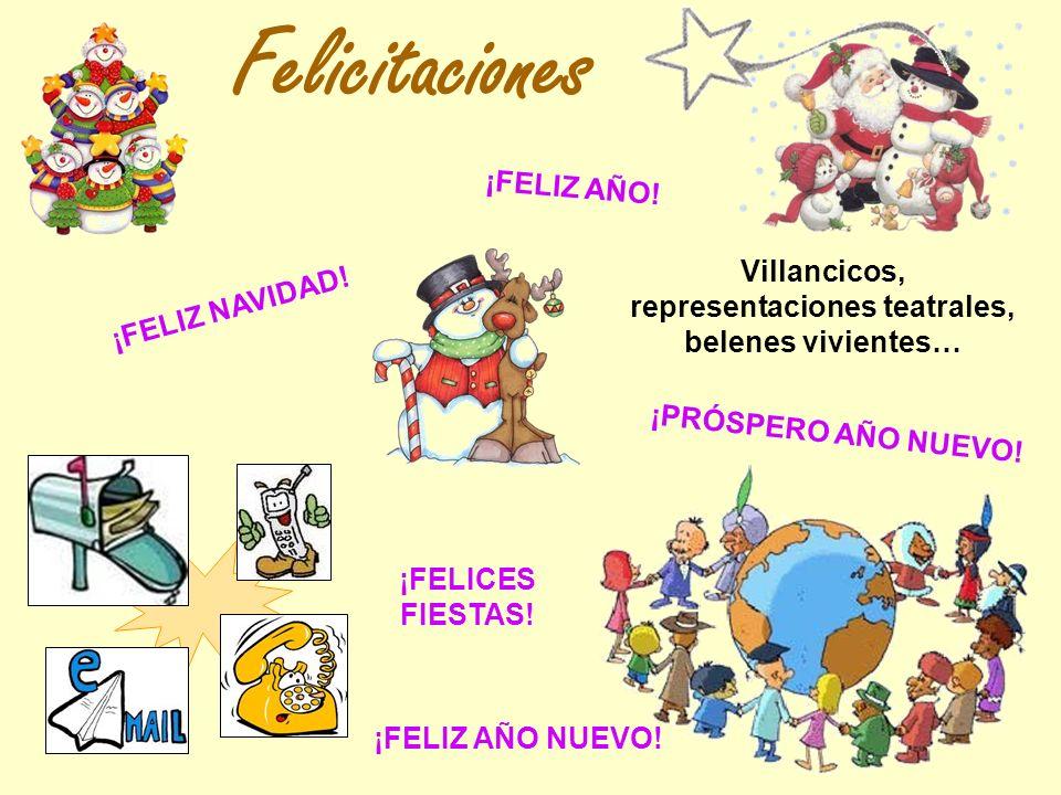 Felicitaciones Villancicos, representaciones teatrales, belenes vivientes… ¡PRÓSPERO AÑO NUEVO! ¡FELIZ NAVIDAD! ¡FELICES FIESTAS! ¡FELIZ AÑO! ¡FELIZ A