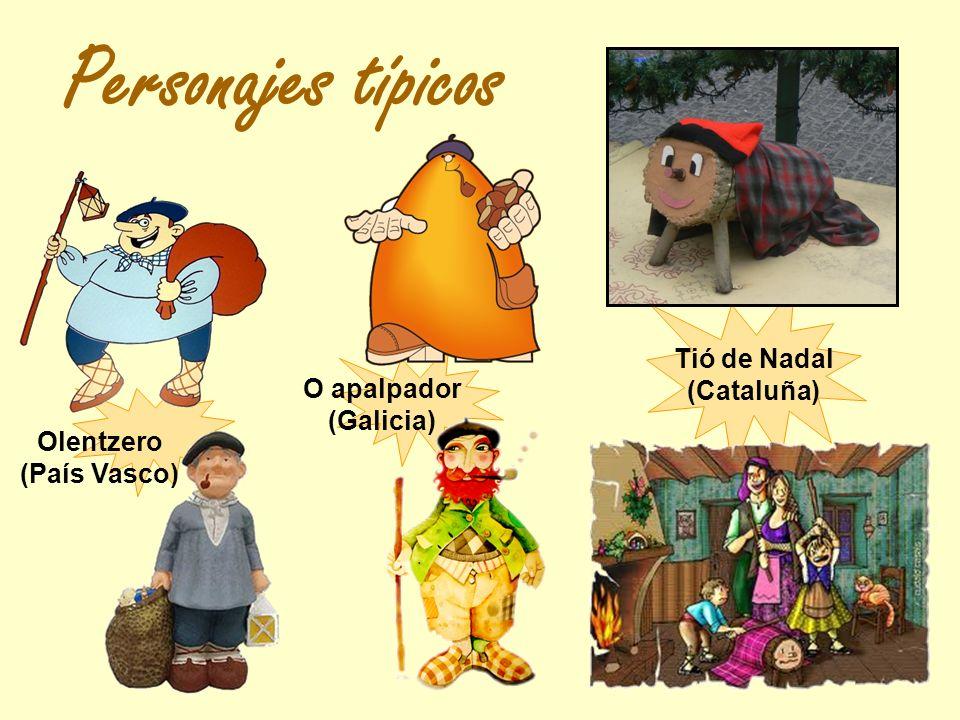 Olentzero (País Vasco) O apalpador (Galicia) Tió de Nadal (Cataluña) Personajes típicos