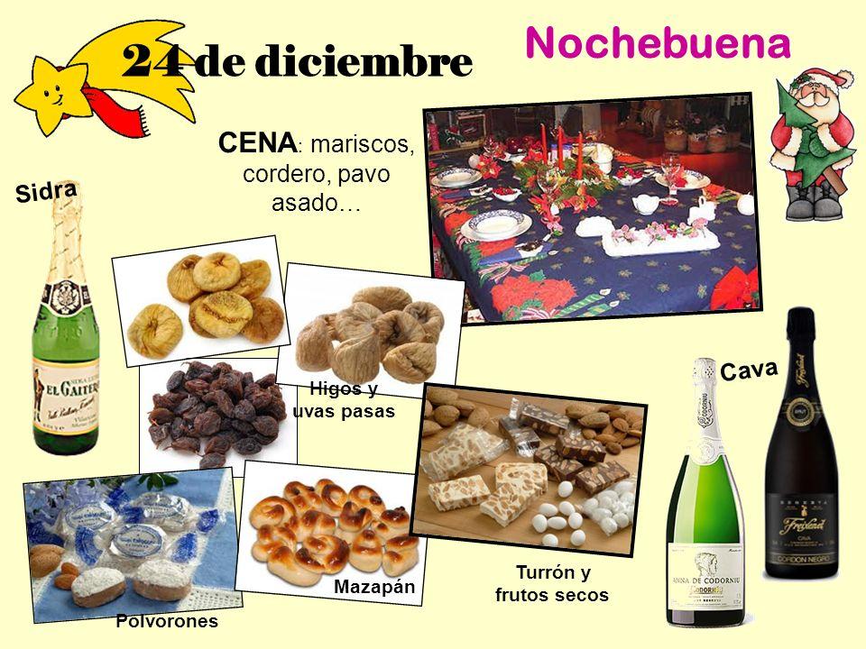 24 de diciembre Nochebuena CENA : mariscos, cordero, pavo asado… Higos y uvas pasas Polvorones Mazapán Turrón y frutos secos Sidra Cava