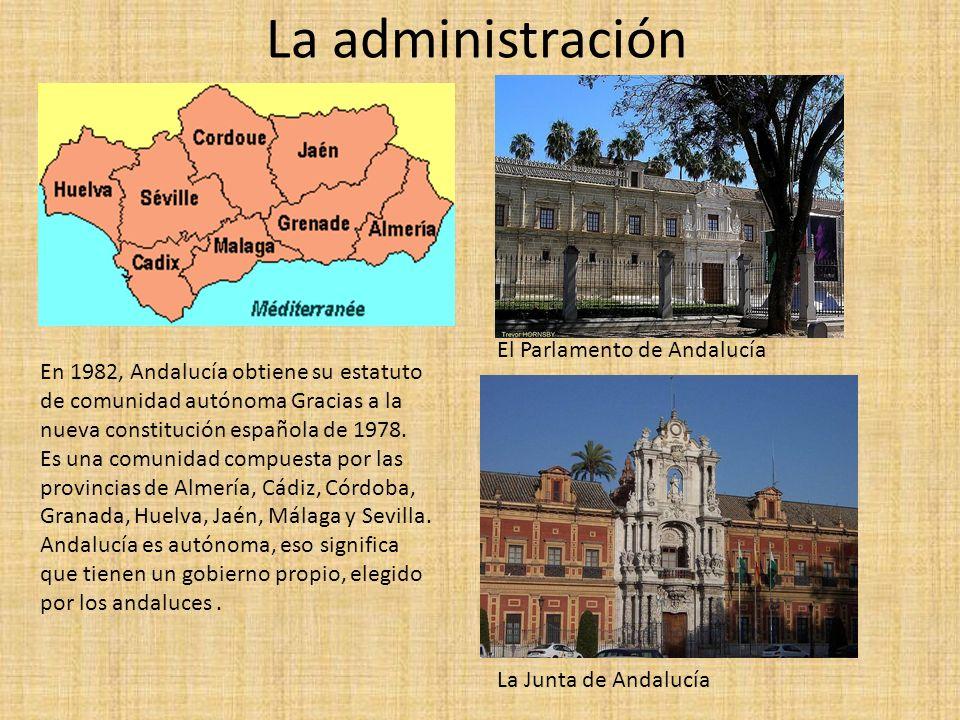 La administración En 1982, Andalucía obtiene su estatuto de comunidad autónoma Gracias a la nueva constitución española de 1978.