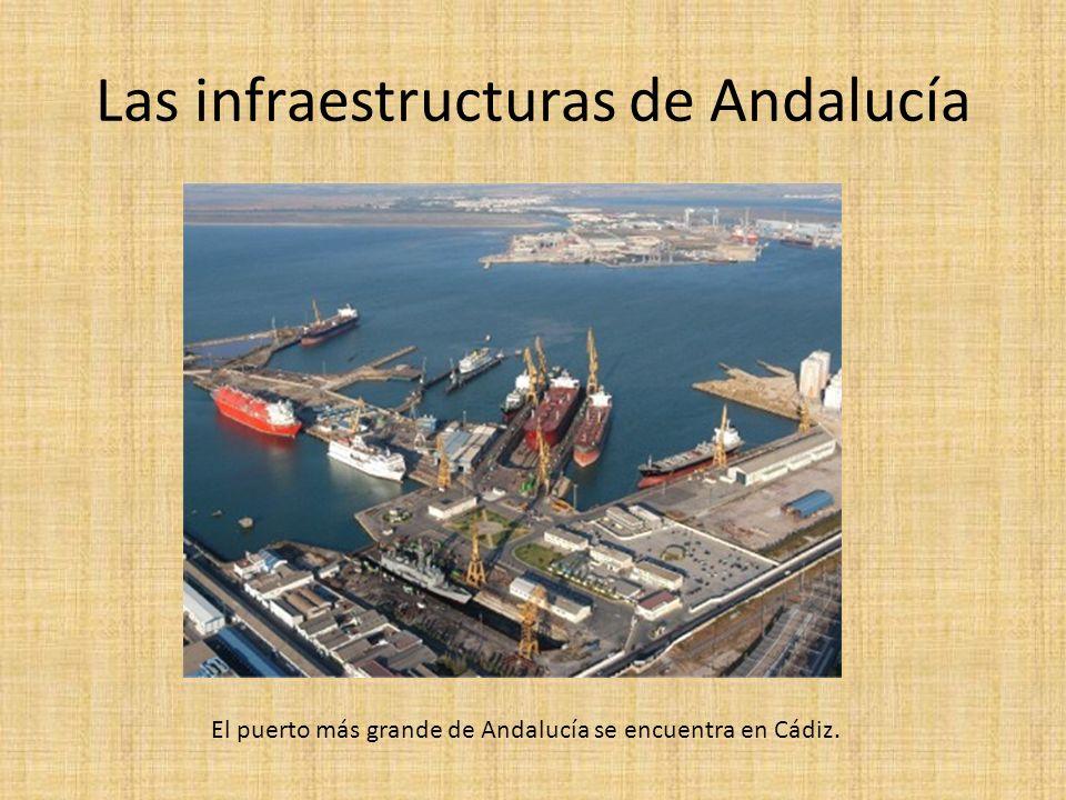Las infraestructuras de Andalucía El puerto más grande de Andalucía se encuentra en Cádiz.