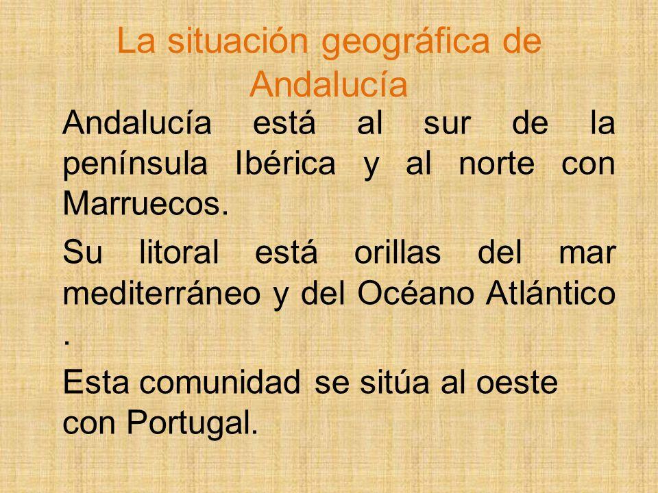 La situación geográfica de Andalucía Andalucía está al sur de la península Ibérica y al norte con Marruecos.