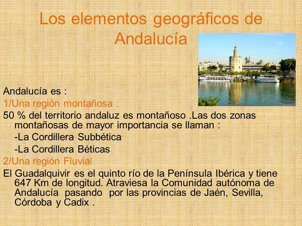 Los elementos geográficos de Andalucía Andalucía es : 1/Una región montañosa : 50 % del territorio andaluz es montañoso.Las dos zonas montañosas de mayor importancia se llaman : -La Cordillera Subbética -La Cordillera Béticas 2/Una región Fluvial El Guadalquivir es el quinto río de la Península Ibérica y tiene 647 Km de longitud.