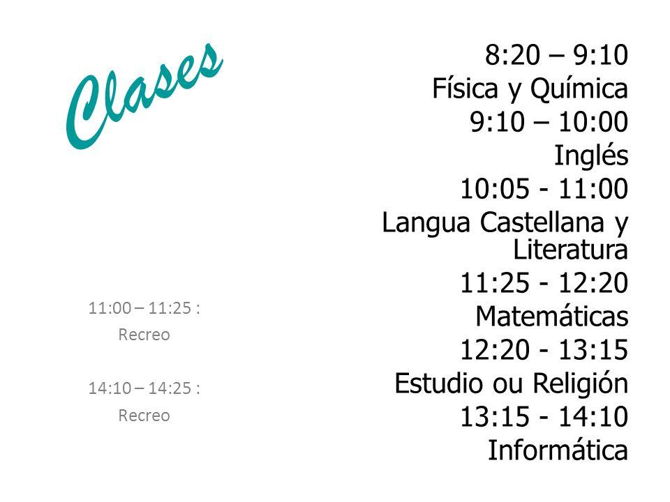 Clases 8:20 – 9:10 Física y Química 9:10 – 10:00 Inglés 10:05 - 11:00 Langua Castellana y Literatura 11:25 - 12:20 Matemáticas 12:20 - 13:15 Estudio o