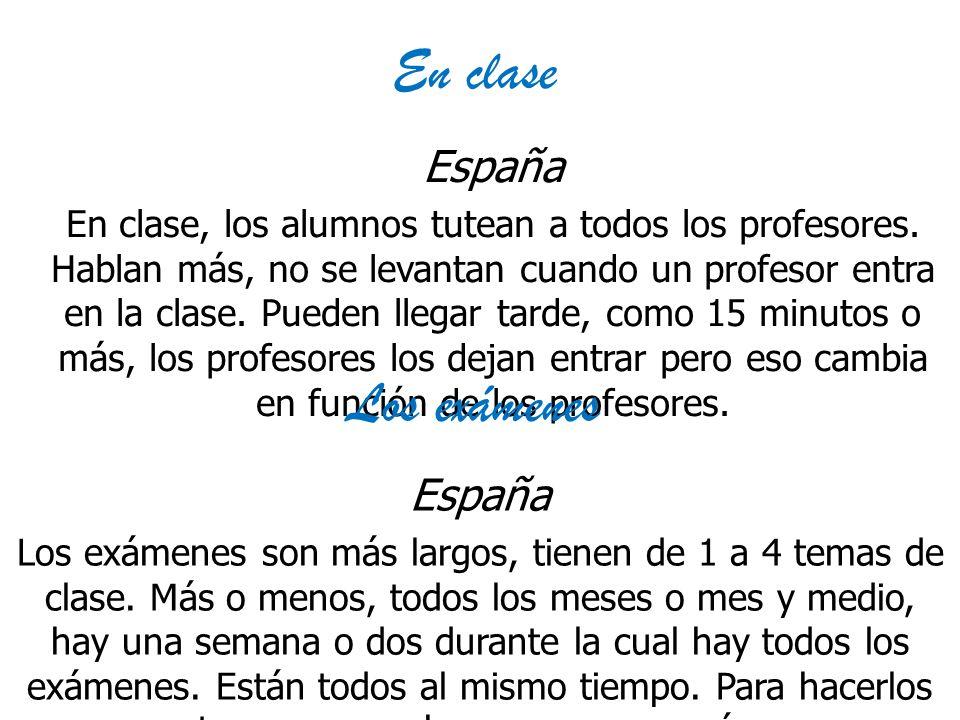 En clase España En clase, los alumnos tutean a todos los profesores. Hablan más, no se levantan cuando un profesor entra en la clase. Pueden llegar ta