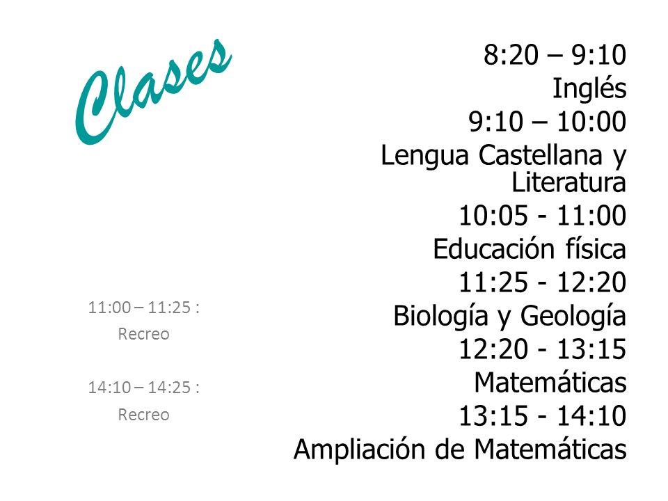 Clases 8:20 – 9:10 Inglés 9:10 – 10:00 Lengua Castellana y Literatura 10:05 - 11:00 Educación física 11:25 - 12:20 Biología y Geología 12:20 - 13:15 M