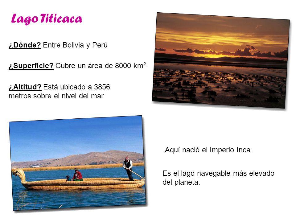 Lago Titicaca ¿Dónde? Entre Bolivia y Perú Es el lago navegable más elevado del planeta. ¿Altitud? Está ubicado a 3856 metros sobre el nivel del mar A