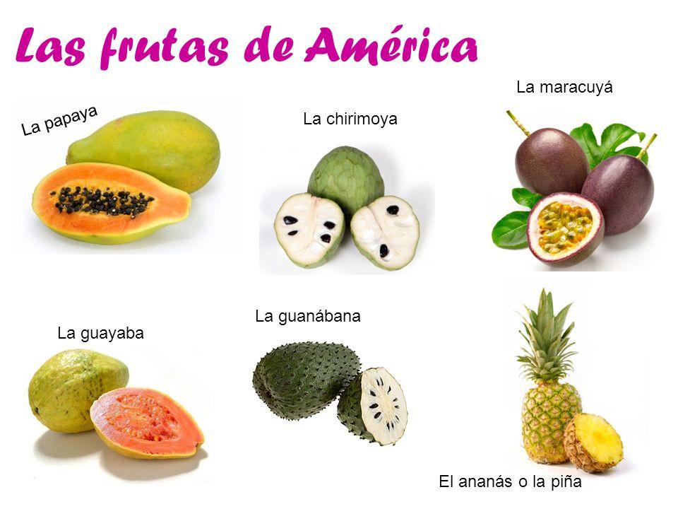 Las frutas de América La papaya La chirimoya La maracuyá La guayaba La guanábana El ananás o la piña