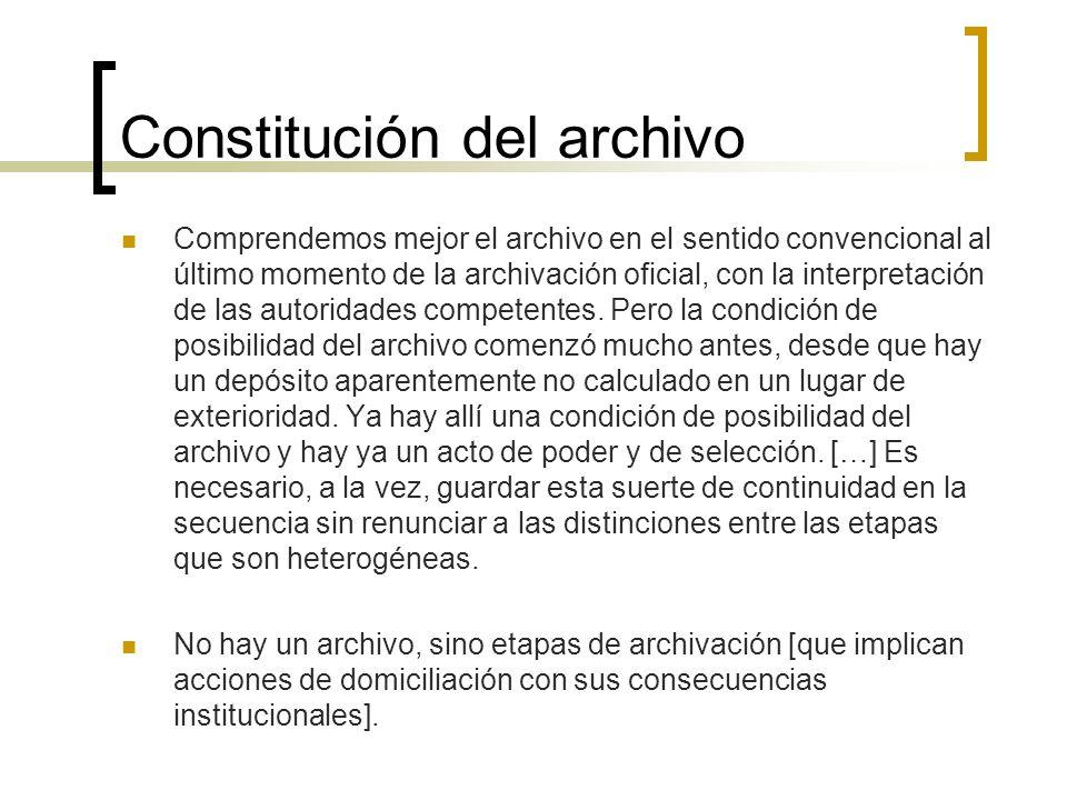 Constitución del archivo Comprendemos mejor el archivo en el sentido convencional al último momento de la archivación oficial, con la interpretación d