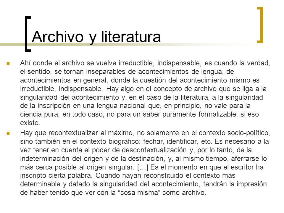 Archivo y literatura Ahí donde el archivo se vuelve irreductible, indispensable, es cuando la verdad, el sentido, se tornan inseparables de acontecimi