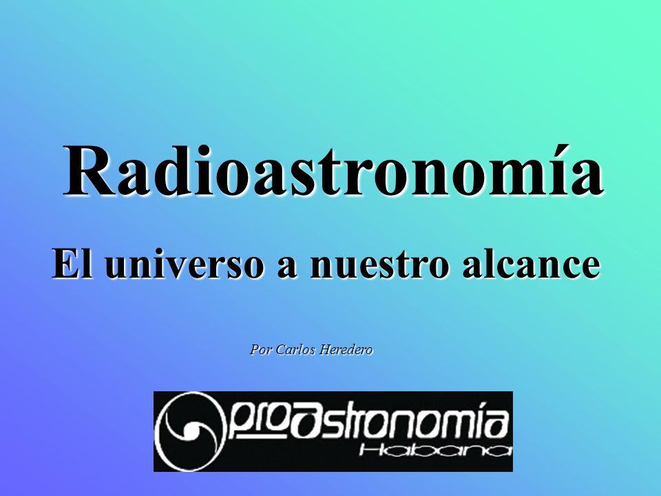 Radioastronomía El universo a nuestro alcance Por Carlos Heredero