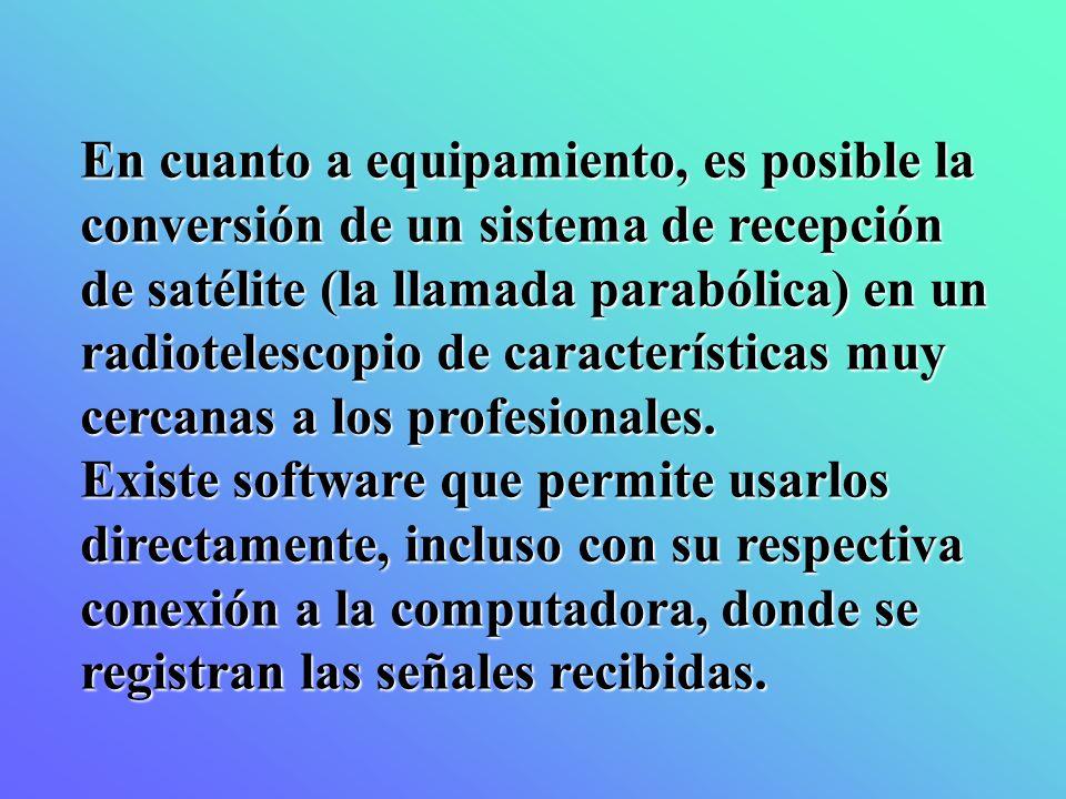 En cuanto a equipamiento, es posible la conversión de un sistema de recepción de satélite (la llamada parabólica) en un radiotelescopio de característ