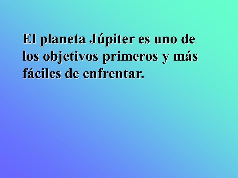 El planeta Júpiter es uno de los objetivos primeros y más fáciles de enfrentar.